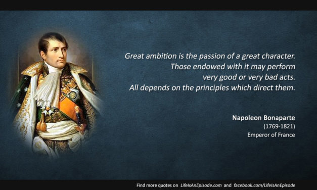 Great ambition is the passion of a great character