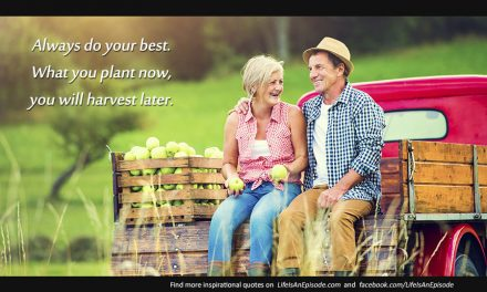 Always do your best. What you plant now, you will harvest later