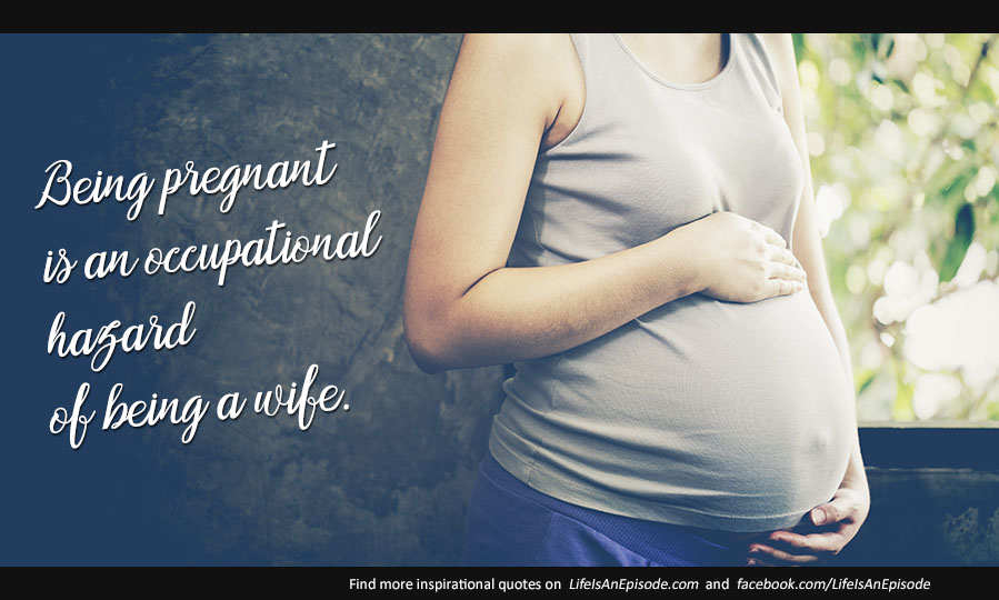 Being pregnant is an occupational hazard of being a wife