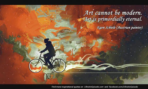 Art cannot be modern. Art is primordially eternal.