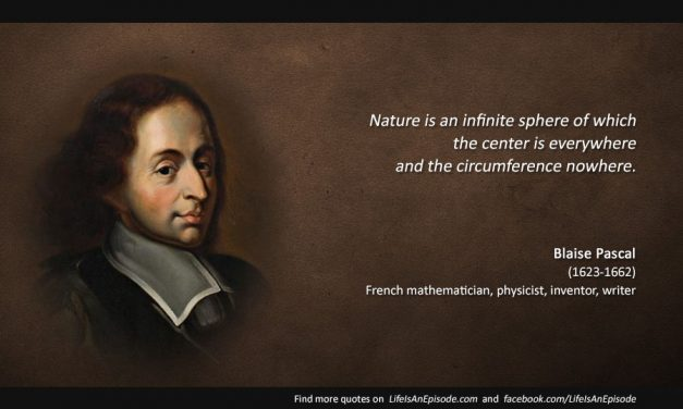 Nature is an infinite sphere of which the center is everywhere and the circumference nowhere