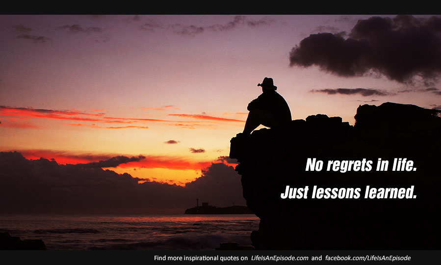 No Regrets In Life Just Lessons Learned