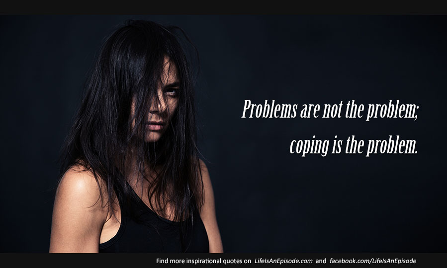Problems are not the problem; coping is the problem