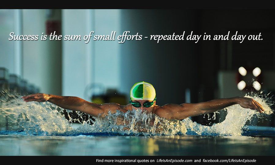 Success is the sum of small efforts – repeated day in and day out