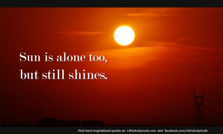 Sun is alone too, but still shines