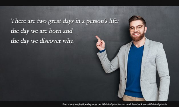 There are two great days in a person's life – the day we are born and the day we discover why