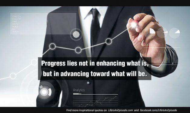Progress lies not in enhancing what is, but in advancing toward what will be