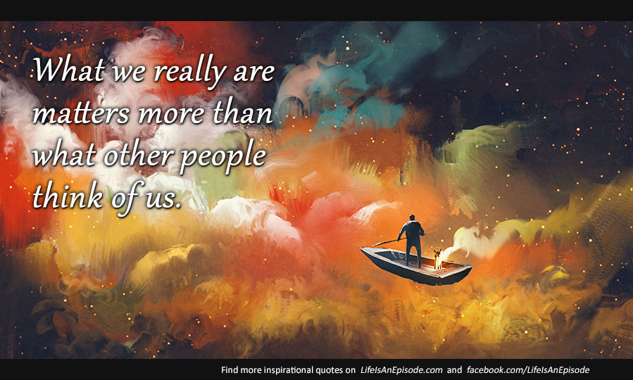 What we really are matters more than what other people think of us